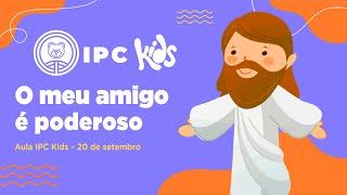 IPC Kids | Aula online 20 de setembro - O meu amigo Jesus é poderoso