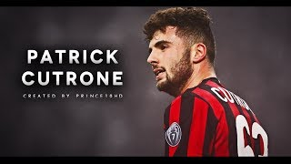 Patrick cutrone - wonderkid - goals & skills 2018 - ac milan - hd