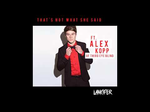 Lancifer  That's Not What She Said ft. Alex Kopp of Third Eye Blind