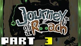 Journey of a Roach - Walkthrough Part 3