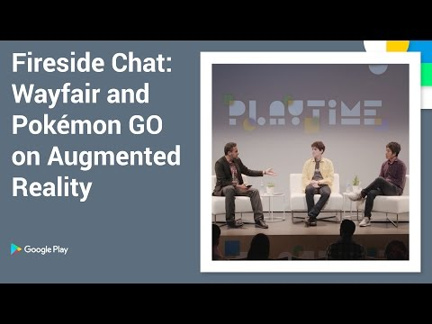 Playtime 2016 - Fireside chat - Wayfair & Pokemon GO on augmented reality