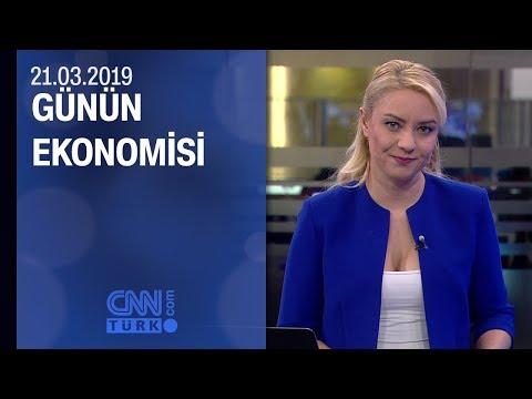 Günün Ekonomisi 21.03.2019 Perşembe