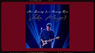 John Mayer - Slow Dancing In A Burning Room (Live), Audio || 1 hour loop