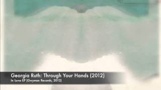 Georgia Ruth: Through Your Hands