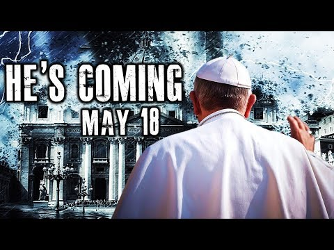 BREAKING - SOMETHING PROPHETIC IS ABOUT TO HAPPEN - POPE IS COMING MAY 18!!!