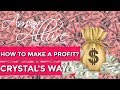 HOW TO MAKE A PROFIT ? CRYSTAL'S WAY