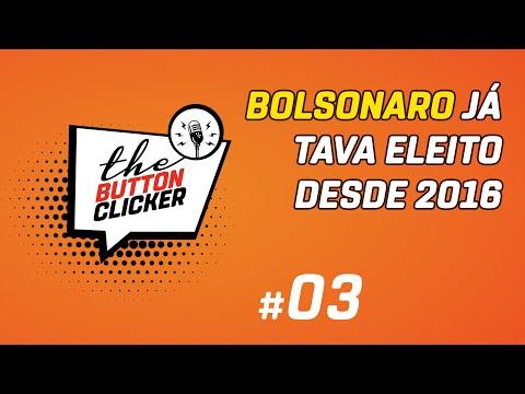 BUTTON CLICKER EP #03 - Forecasting 1/3: Porque Bolsonaro Já Tava Eleito Desde 2016.