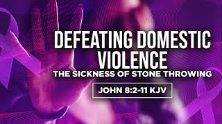 Defeating Domestic Violence: The Sickness of Stone Throwing | Dr. E. Dewey Smith | John 8:2-11 KJV