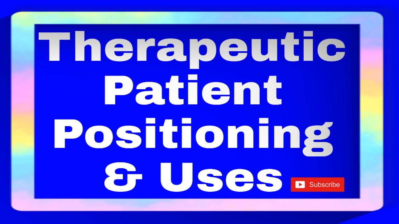 Therapeutic Patient Positioning & Uses