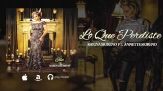 Lo Que Perdiste (feat. Annette Moreno) - Karina Moreno