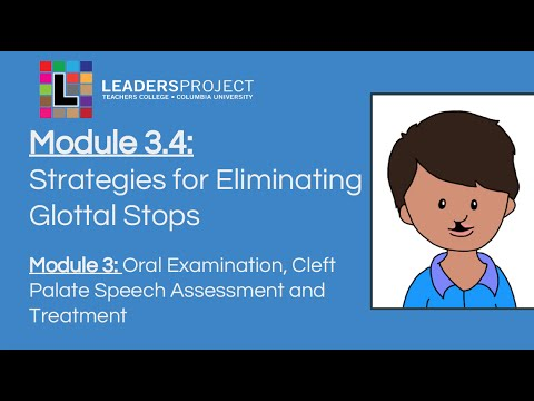 Module 3.4- Cleft Palate Speech and Feeding: Strategies for Eliminating Glottal Stops