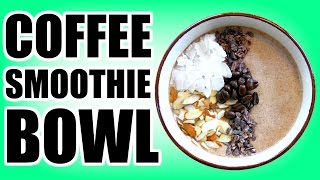 COFFEE SMOOTHIE BOWL: Mocha Frappuccino Recipe | Healthy Smoothies #3