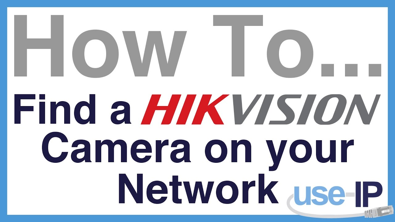 How To    Ep 1 - How to Find a Hikvision Camera on your Network