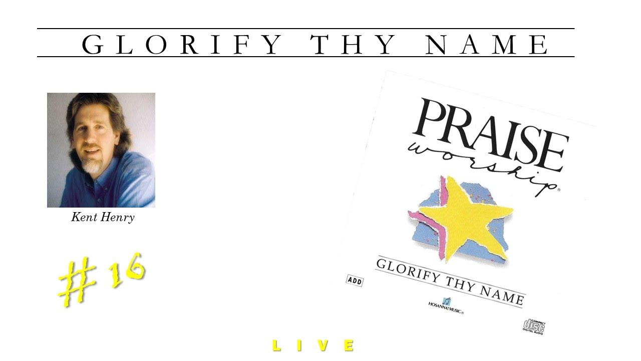 Kent Henry- Glorify Thy Name (Full) (1986)