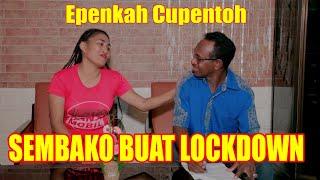 EPEN CUPEN - SEMBAKO BUAT LOCKDOWN