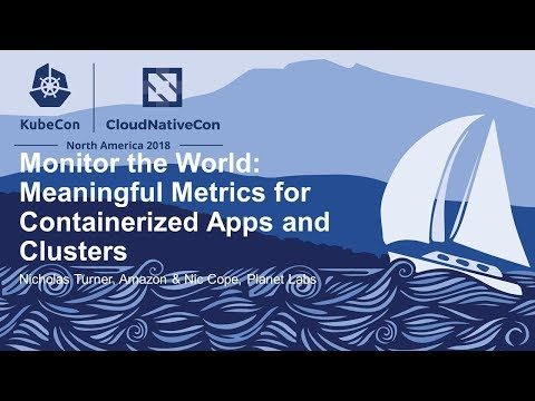Monitor The World: Meaningful Metrics For Containerized Apps & Clusters - Nicholas Turner & Nic Cope