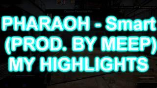 PHARAOH - Smart (PROD. BY MEEP) MY HIGHLIGHTS