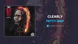 Fetty Wap - Clearly (AUDIO)