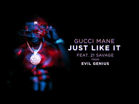 "Gucci Mane – ""Just Like It"" feat. 21 Savage"