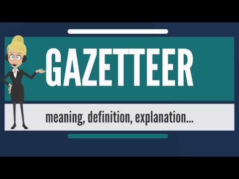 What is GAZETTEER? What does GAZETTEER mean? GAZETTEER meaning, definition & explanation