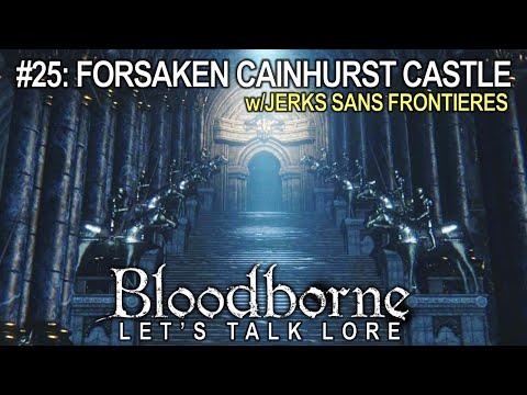 Bloodborne, Let's Talk Lore #25: Forsaken Cainhurst Castle (w/ Jerks Sans Frontieres)