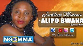 Jackline Mulewa - Alipo Bwana (Official Audio) sms SKIZA 6382332 to 811