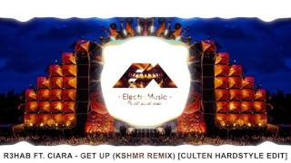 R3hab & Ciara - Get Up [KSHMR Remix] (Culten Hardstyle Edit)