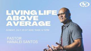 Living Life Above Average Pastor Hanalei Santos 7 25 21