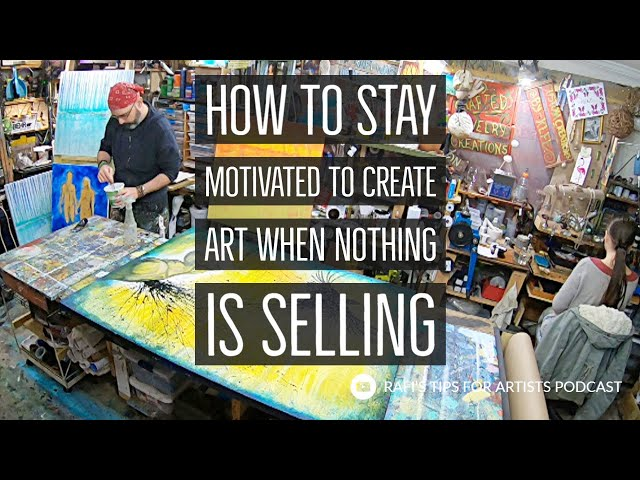 How To Stay Motivated To Create Art When Your Art Is Not Selling - Artist Podcast