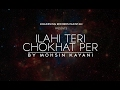 Download ILAHI TERI CHOKHAT PER - MOHSIN KAYANI | JUNAID JAMSHED | NAAT | NEW 2017 MP3 song and Music Video