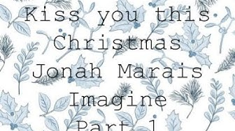 """Kiss you this Christmas"" Jonah Marais Imagine Part 1"