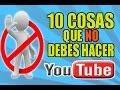 10 Cosas Que NO Debes Hacer En Youtube Exito En Youtube mp3