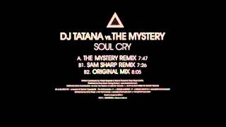 DJ Tatana Vs the Mystery - Soul Cry (Sam Sharp Remix) Full Version