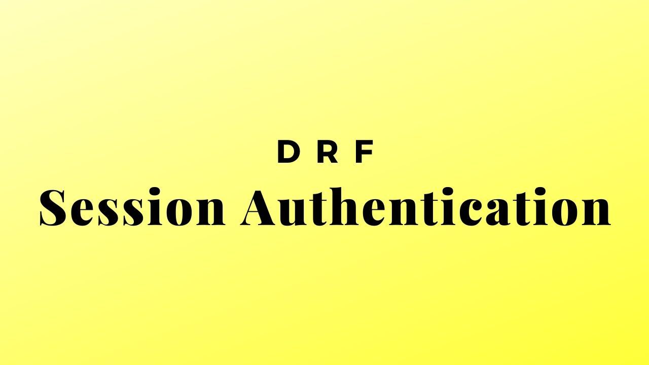 Session Based Authentication in the Django REST Framework