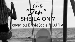 "Lirik ""Dan"" (Sheila On 7) Cover by Lutfhi Aulia ft Brisia Jodie"