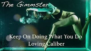 Keep On Doing What You Do - Loving Caliber