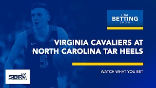 Virginia Cavaliers at North Carolina Tar Heels | Watch What You Bet | That Betting Show