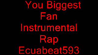 You Biggest Fan Instrumental Rap Ecuabeats
