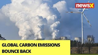 Global Carbon Emissions Bounce Back | Time To Find Solution For Climate Crisis? | NewsX