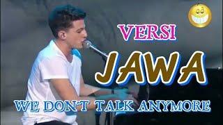 We Don't Talk Anymore Versi Jawa [ Lho Kok Gak Ono Sego ]