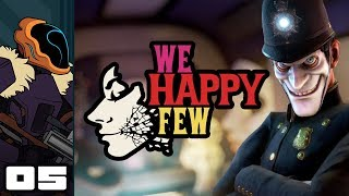 Let's Play We Happy Few [Full Release] - PC Gameplay Part 5 - Superhuman