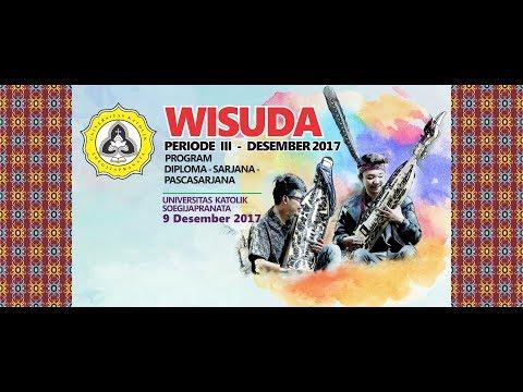 Wisuda Periode III Desember 2017 Unika Soegijapranata Semarang