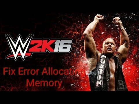 How To Fix Error allocating memory in Wwe2k16