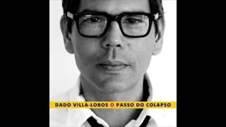 Dado Villa-Lobos - O Passo Do Colapso
