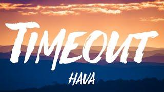 Hava - Timeout (Lyrics)