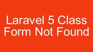 How to resolve laravel 5 Class form not found