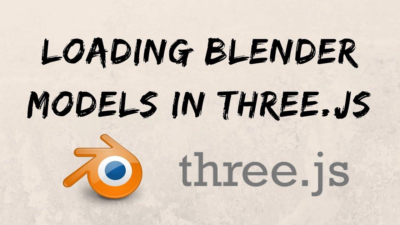 Loading 3D Models from Blender in Three js 2019