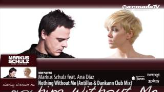 Markus Schulz feat. Ana Diaz - Nothing Without Me (Antillas & Dankann Club Mix)