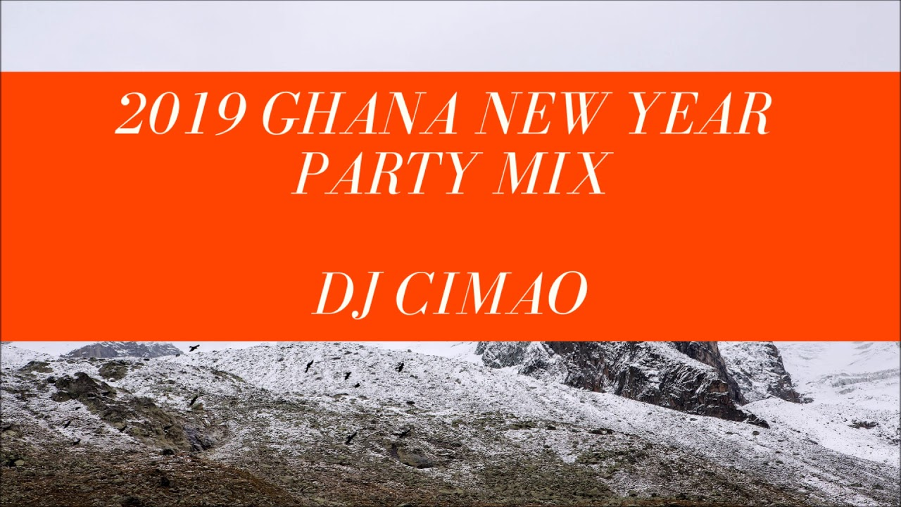 Download 2019 GHANA NEW YEAR PARTY MIX DJ CIMAO MP3 & MP4 2019