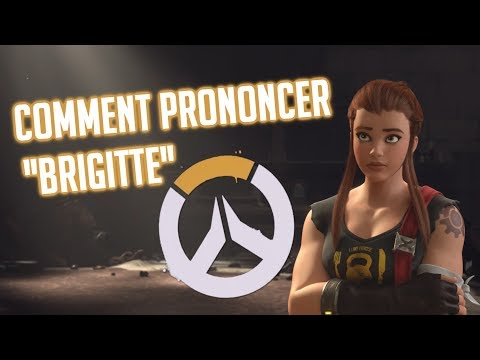 "TUTO OVERWATCH : COMMENT PRONONCER ""BRIGITTE"" ?"